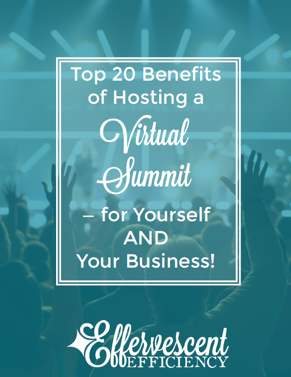 Top 20 Benefits of Hosting a Virtual Summit For You and Your Business - Virtual Summit Packages - Effervescent Efficiency